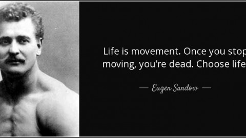 quote-life-is-movement-once-you-stop-moving-you-re-dead-choose-life-eugen-sandow-61-71-70